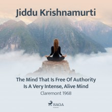 The Mind That Is Free of Authority Is a Very Intense, Ali...