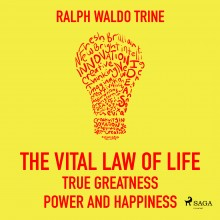 The Vital Law Of Life: True Greatness, Power and Happines...
