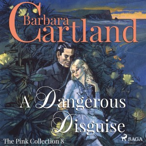 A Dangerous Disguise (Barbara Cartland's Pink Collection 8) (EN)