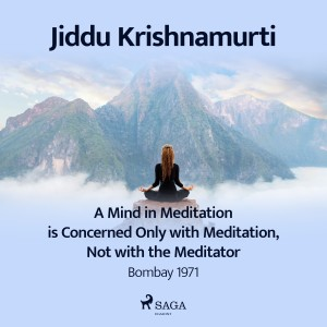 A Mind in Meditation is Concerned Only with Meditation, Not with the Meditator – Bombay 1971 (EN)