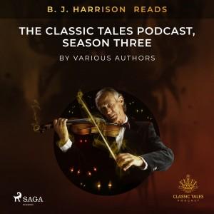 B. J. Harrison Reads The Classic Tales Podcast, Season Three (EN)