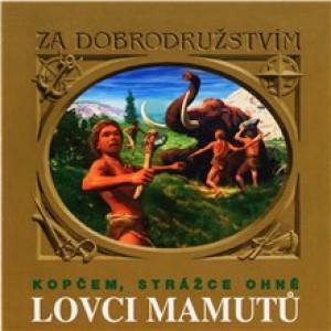 Lovci mamutů - Kopčem, strážce ohně